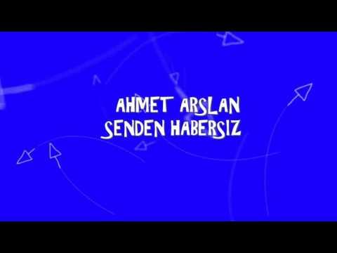 AHMET ARSLAN   SENDEN HABERSİZ ###