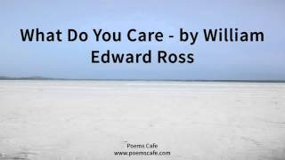 What Do You Care   by William Edward Ross