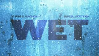 YFN Lucci - Wet (feat. Mulatto) [Remix] (Official Audio)