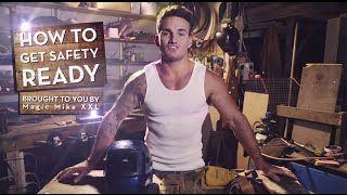 How To Get Safety Ready - Brought To You By Magic Mike XXL