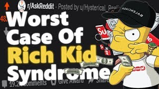"What's The Worst Case Of ""Rich Kid Syndrome"" You've Seen? 