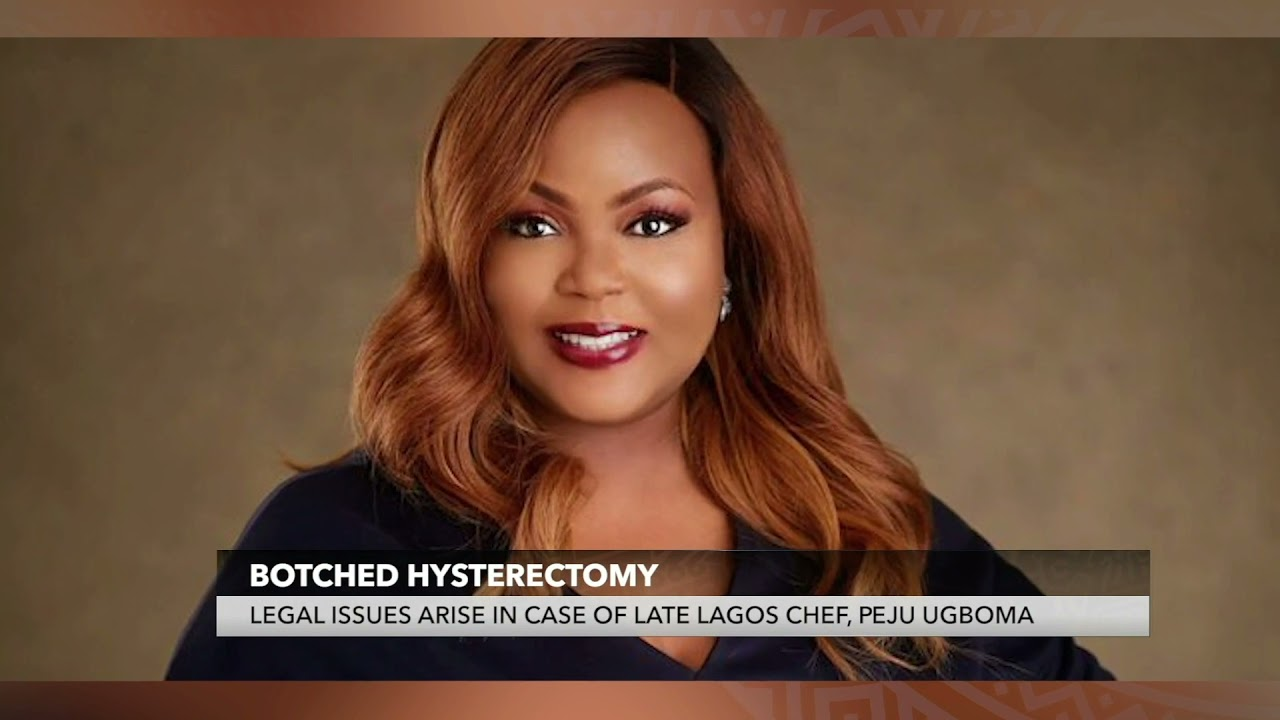 Download Botched Hysterectomy - Late Chef, Peju Ugboma's Family Raise Legal Issues Over Hospital's Conduct