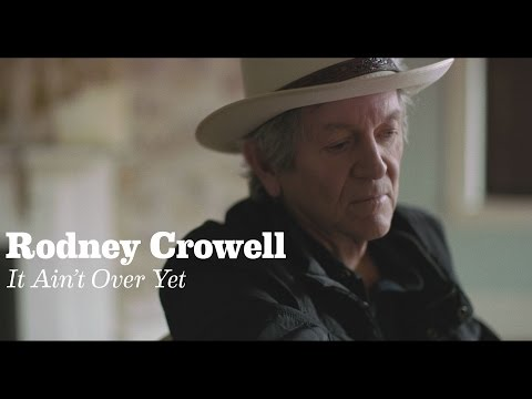 "Rodney Crowell - ""It Ain't Over Yet (feat. Rosanne Cash & John Paul White)"" [Official Video]"