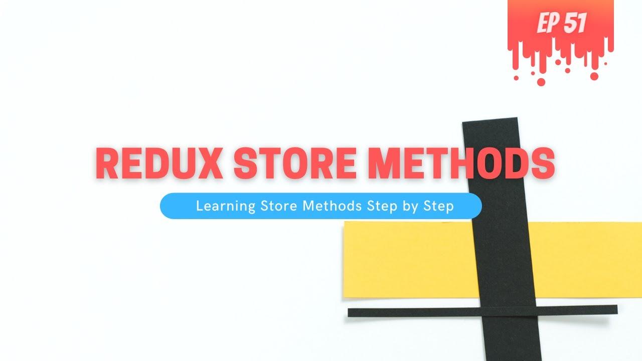 Understanding Redux Store Methods - MERN Stack