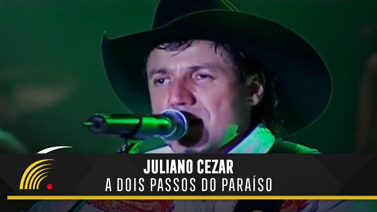 Juliano Cezar A Dois Passos Do Paraiso Juliano Cezar Youtube