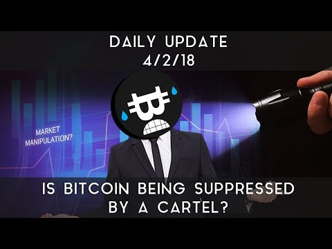 Daily Update (4/2/2018) | Is Bitcoin being suppressed by a cartel?