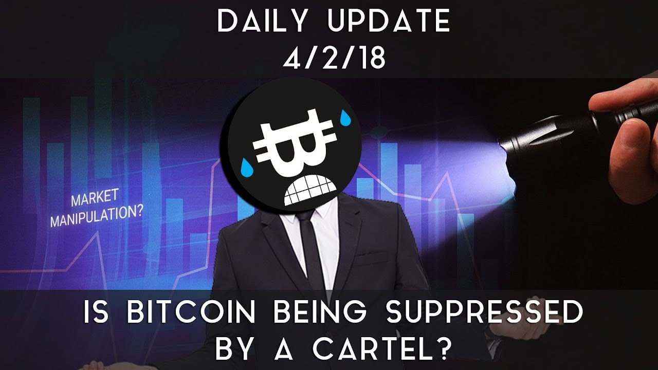 daily-update-4-2-2018-is-bitcoin-being-suppressed-by-a-cartel
