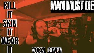MAN MUST DIE- KILL IT SKIN IT WEAR IT (VOCAL COVER)
