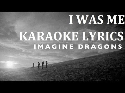 IMAGINE DRAGONS - I WAS ME KARAOKE COVER LYRICS