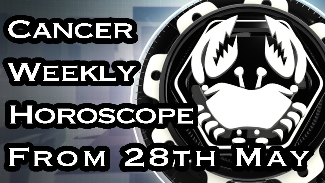 Cancer Horoscope - Cancer Weekly Horoscope From 28th May 2018 In Hindi