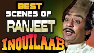 Ranjeet | Villian of the golden era | Best Scenes of Inquilaab - JukeBox