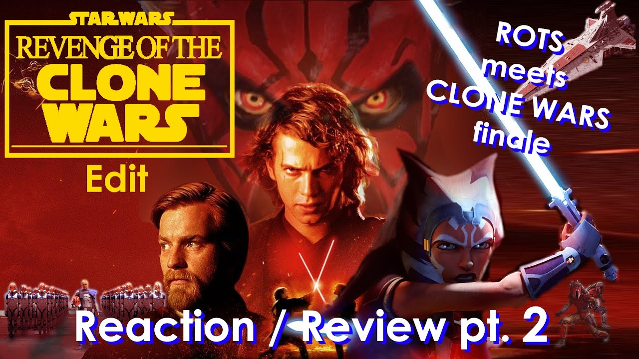 Extended Ultimate Edition Revenge Of The Sith Clone Wars Finale Reaction Review Part 2 Youtube