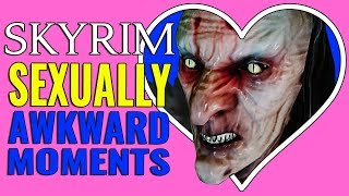 Most Sexually Awkward Moments in Skyrim