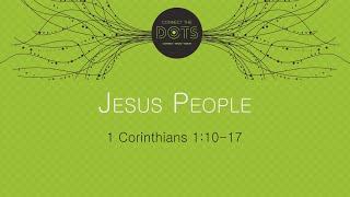 """Jesus People"" (1 Corinthians 1:10-17)"