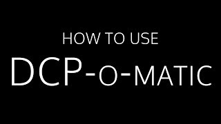 DCP-o-matic Tutorial