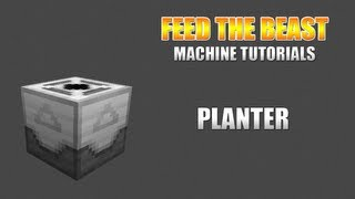Feed The Beast :: Machine Tutorials :: Planter