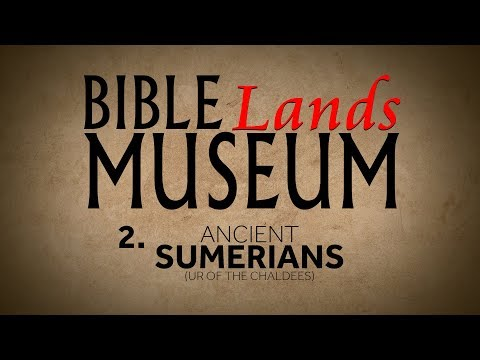 2. Ancient Sumerians | Bible Lands Museum