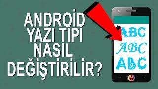 Android telefonun yazı tipi nasıl değiştirilir? Rootsuz yazı tipi değiştirme