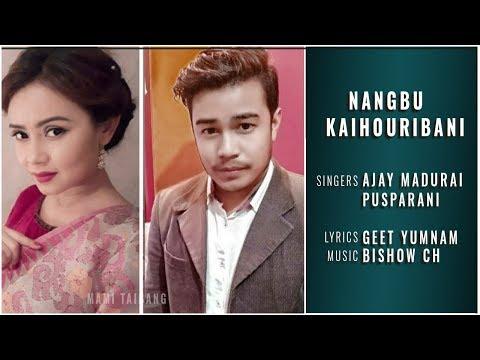 Nangbu Kaihouribani    Ajay Madurailakpam & Pusparani    Lyrics-Geet Yumnam    Music-Bishow Ch