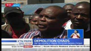 Nyama Vila demolitions turn chaotic as MP is arrested