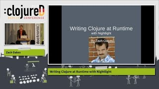 """clojureD 2017: """"Writing Clojure at Runtime with Nightlight"""" by Zach Oakes"""