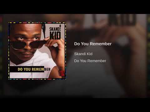 DO U REMEMBER ME BY SKANDI KID
