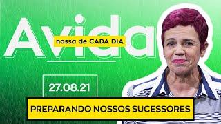PREPARANDO NOSSOS SUCESSORES - 27/08/21