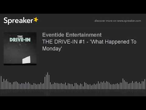 THE DRIVE-IN #1 - 'What Happened To Monday'