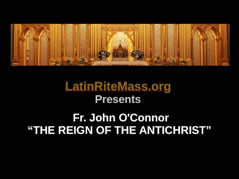 Fr John O'connor on the reign of the Antichrist!