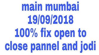 main mumbai **19/09/2018**  today 100% fix open to close pannel and jodi