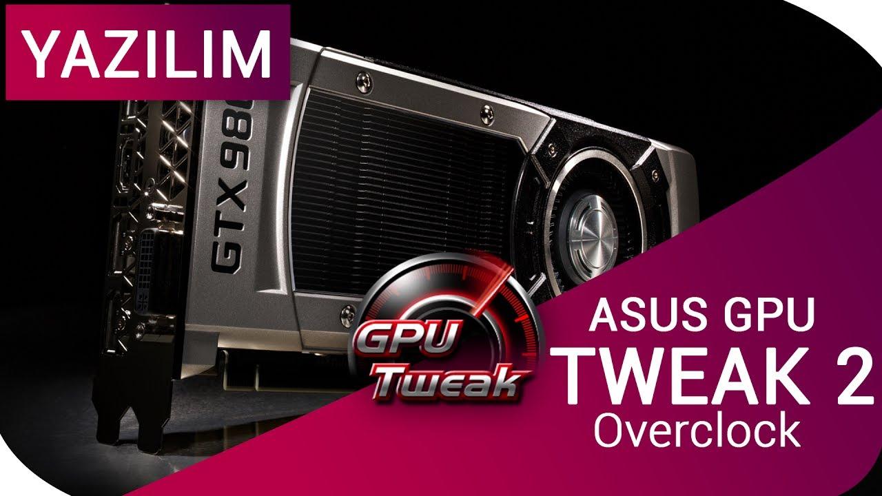 ASUS GPU Tweak 2 Nasıl Kullanılır ? Overclock Nasıl Yapılır