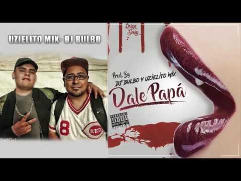 Dale Papa - Dj Uzielito Mix FT Dj Bulbo