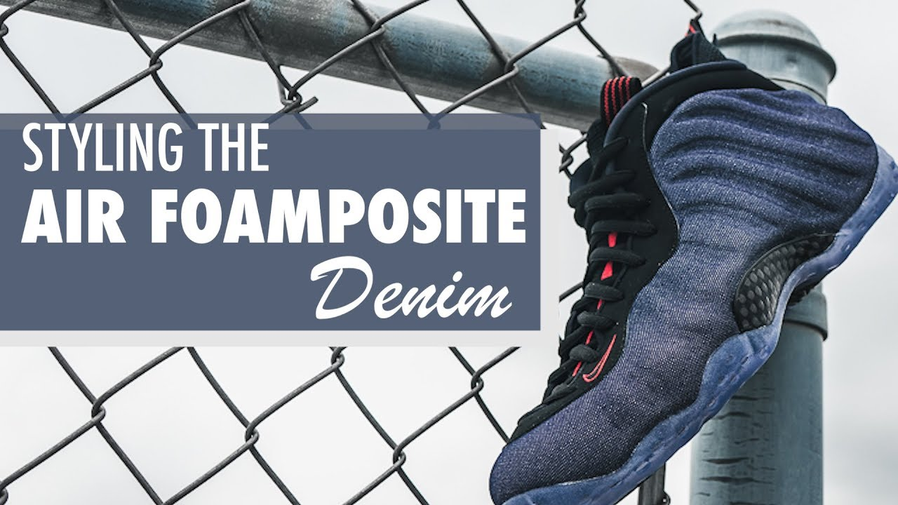 newest adbfa ce3cb Styling the Air Foamposite One 'Denim' | Kicks and Fits