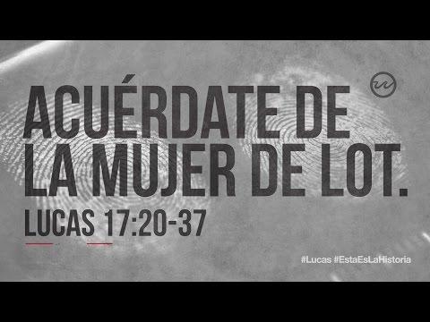 Lucas 17:20-37 — «Acuérdate de la mujer de Lot.»