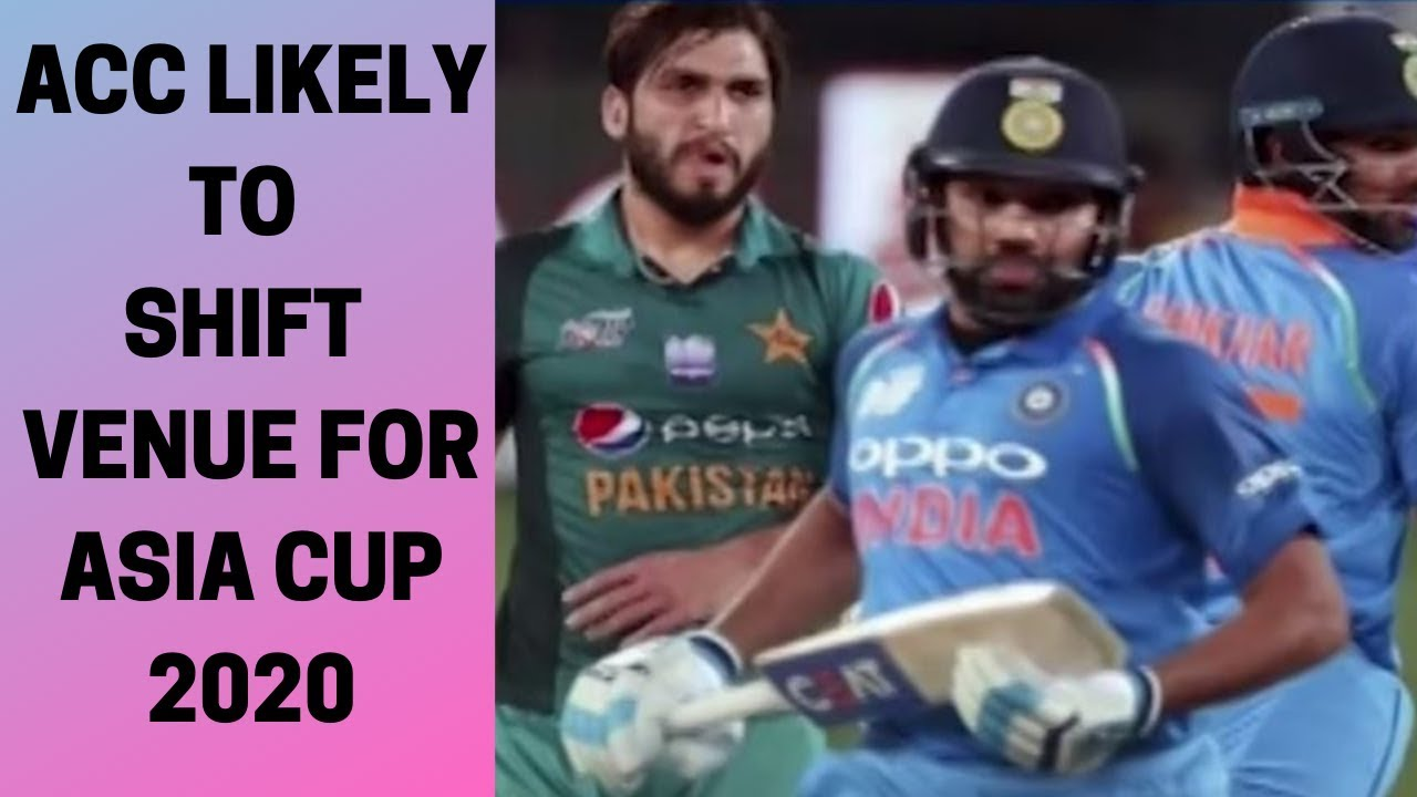 Acc Asia Cup 2020.Acc Likely To Shift Venue For Asia Cup 2020 Newsx