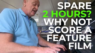 How to Score a Feature Film in TWO hours...
