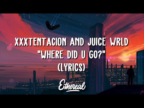 XXXTENTACION & Juice WRLD - Where Did U Go? (Lyrics)