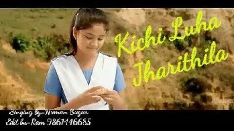 kichi luha jharithila sad song by human sagar 2018