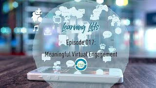 Learning Lifts: Episode 017 – Meaningful Virtual Engagement