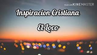 Inspiración Cristiana-El Loco-Letra