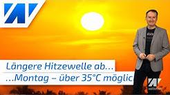 Über 30 Grad: Die Hitze kommt langsam, aber mit Ausdauer! Viel Sonne und neue Trockenheit!