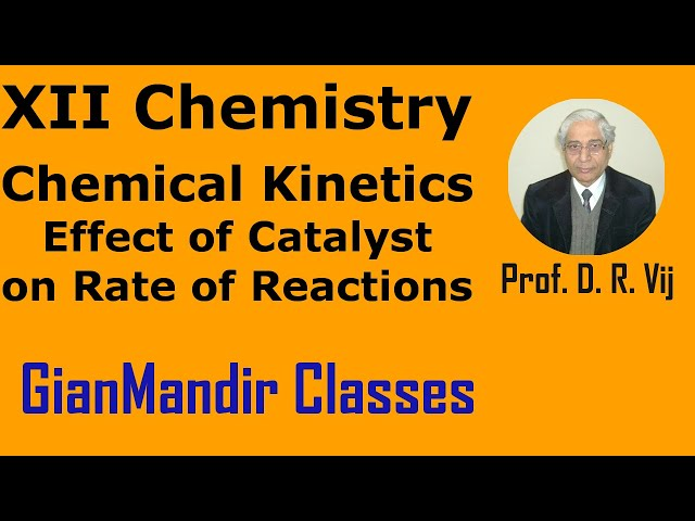 XII Chemistry | Chemical Kinetics | Effect of Catalyst on Rate of Reactions by Gourav Sir