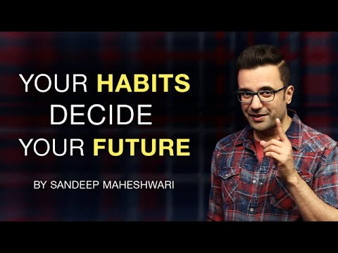 Your Habits Decide Your Future - By Sandeep Maheshwari | Hindi