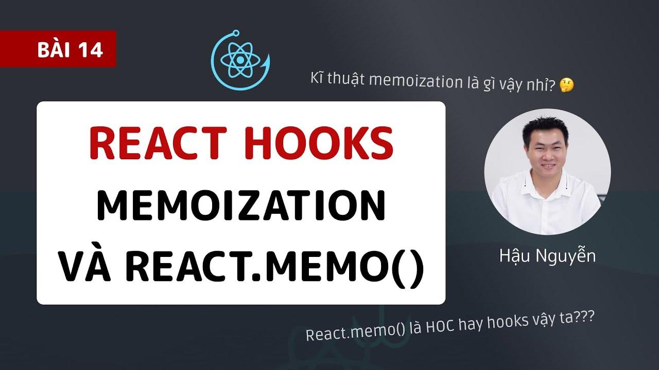 React Hooks: 14 - Giới thiệu Memoization và React.memo (2020) 🎉