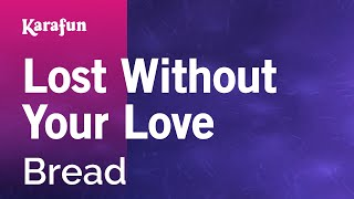 Lost Without Your Love - Bread | Karaoke Version | KaraFun