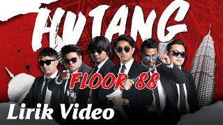 Hutang - Floor88    (LIRIK VIDEO)