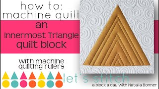 How-To Machine Quilt a Innermost Triangle  W/ Natalia Bonner-Let's Stitch a Block a Day- Day 24