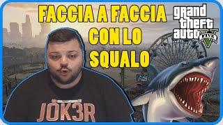GTA 5 Online : Faccia a Faccia con lo Squalo !