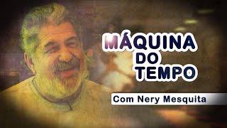 3º Máquina do Tempo, com Nery Mesquita - Milton Nery