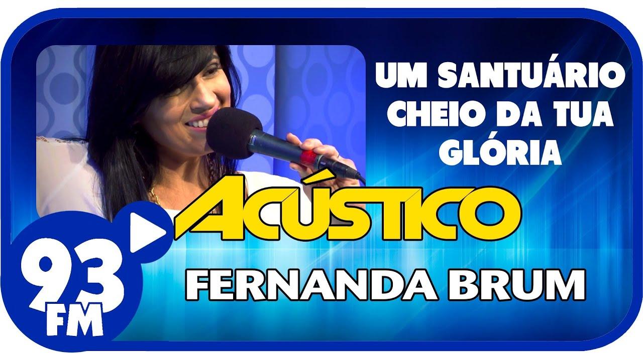 Fernanda Brum - UM SANTUÁRIO CHEIO DA TUA GLÓRIA - Acústico 93 - AO VIVO - Fevereiro de 2014